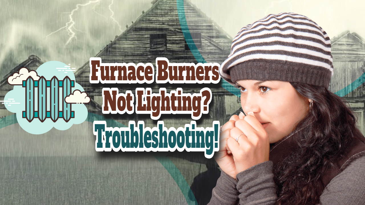 """Image text says: """"Furnace Burners Not Lighting?"""".Troubleshooting heating problems."""